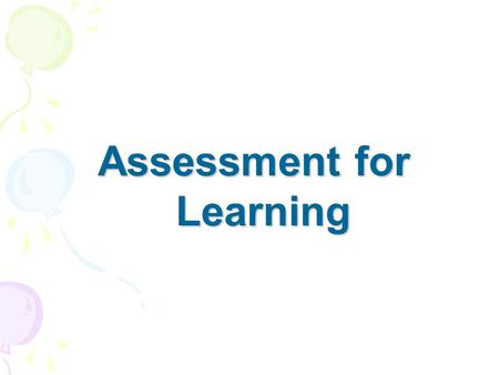 Assessment for Learning. What is the purpose of assessment? To educate or to select?