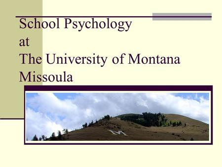 School Psychology at The University of Montana Missoula.