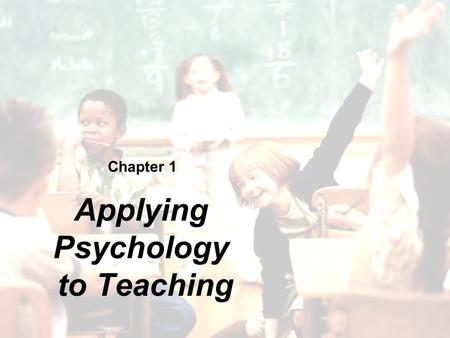 Chapter 1 Applying Psychology to Teaching. Copyright © Cengage Learning. All rights reserved. 1 | 2 Overview What is Educational Psychology? How Will.