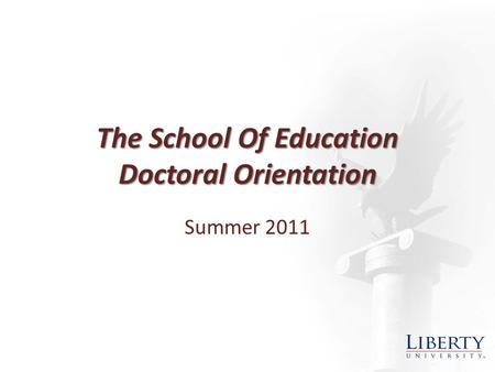 The School Of Education Doctoral Orientation Summer 2011.