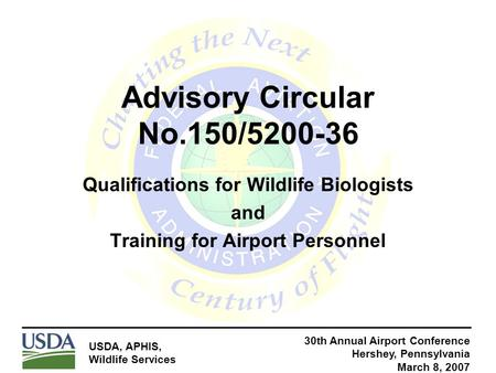 Advisory Circular No.150/5200-36 Qualifications for Wildlife Biologists and Training for Airport Personnel 30th Annual Airport Conference Hershey, Pennsylvania.