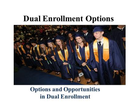 Dual Enrollment Options Options and Opportunities in Dual Enrollment Technical College System of Georgia University System of Georgia Georgia Department.