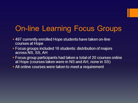 On-line Learning Focus Groups  497 currently enrolled Hope students have taken on-line courses at Hope  Focus groups included 16 students: distribution.