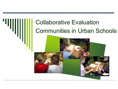 Collaborative Evaluation Communities in Urban Schools.