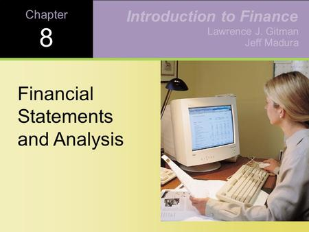 Learning Goals Review the contents of the stockholder's report, and the procedures for consolidating financial statements. Understand who uses financial.
