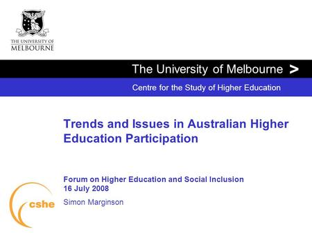 The University of Melbourne > Centre for the Study of Higher Education Trends and Issues in Australian Higher Education Participation Forum on Higher Education.