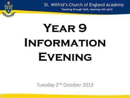 Year 9 Information Evening Tuesday 2 nd October 2013.