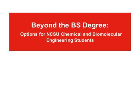 Beyond the BS Degree: Options for NCSU Chemical and Biomolecular Engineering Students.