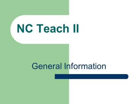 "NC Teach II General Information. School System Partners Students sign ""Intent to Teach"" for 3 years Duplin Jones Pender Columbus Clinton City Onslow Brunswick*"