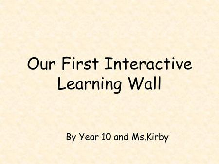 Our First Interactive Learning Wall By Year 10 and Ms.Kirby.