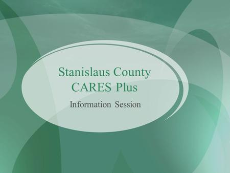 Stanislaus County CARES Plus Information Session.