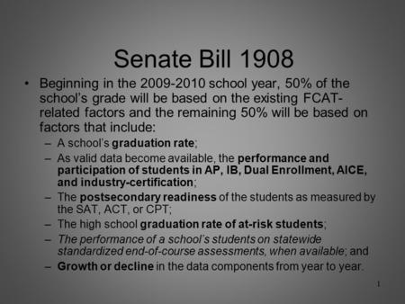 Senate Bill 1908 Beginning in the 2009-2010 school year, 50% of the school's grade will be based on the existing FCAT- related factors and the remaining.