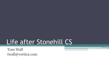 Life after Stonehill CS Tom Wall