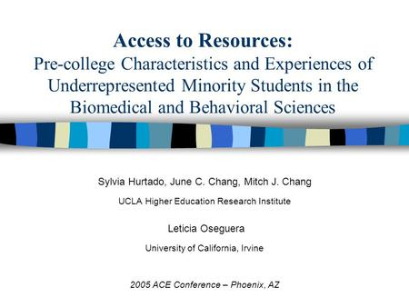 Access to Resources: Pre-college Characteristics and Experiences of Underrepresented Minority Students in the Biomedical and Behavioral Sciences Sylvia.