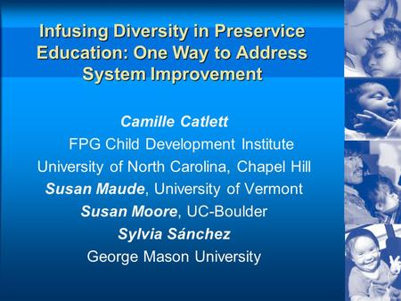 Infusing Diversity in Preservice Education: One Way to Address System Improvement Camille Catlett FPG Child Development Institute University of North Carolina,