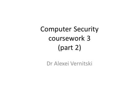 Computer Security coursework 3 (part 2) Dr Alexei Vernitski.