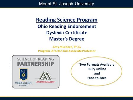 Mount St. Joseph University Reading Science Program Ohio Reading Endorsement Dyslexia Certificate Master's Degree Amy Murdoch, Ph.D. Program Director and.