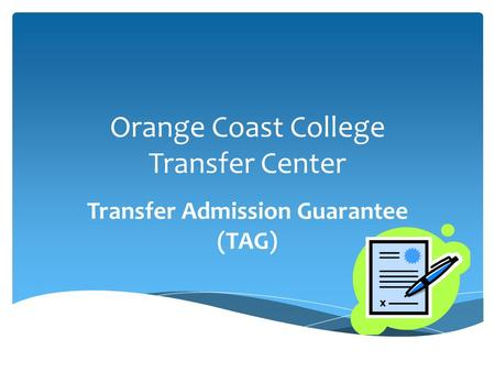 Orange Coast College Transfer Center Transfer Admission Guarantee (TAG)
