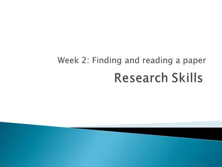 Week 2: Finding and reading a paper. ◦ See StudyDirect for the names of your tutors ◦ Please remember our first names for submission of your course work.