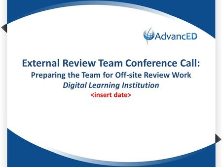 External Review Team Conference Call: Preparing the Team for Off-site Review Work Digital Learning Institution.