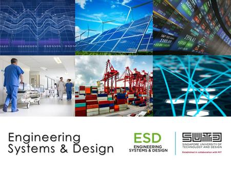 Engineering Systems & Design. We live in an increasingly complex society.