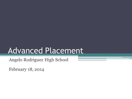 Advanced Placement Angelo Rodriguez High School February 18, 2014.