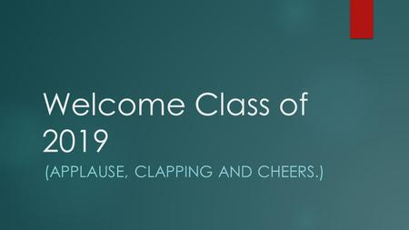 Welcome Class of 2019 (APPLAUSE, CLAPPING AND CHEERS.)