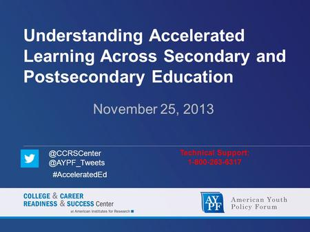 Understanding Accelerated Learning Across Secondary and Postsecondary Education November 25, 2013 Technical