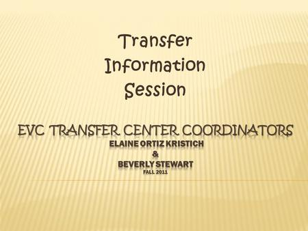 Transfer Information Session  What is Transfer?  What is a TAA/TAG?  Benefits of TAA/TAG  Participating TAA Institutions & Eligibility  Participating.