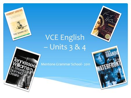 VCE English – Units 3 & 4 Mentone Grammar School - 2011.