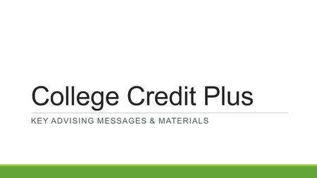 College Credit Plus KEY ADVISING MESSAGES & MATERIALS.