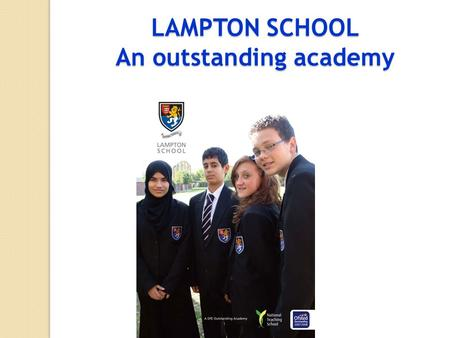 LAMPTON SCHOOL An outstanding academy. Ambition and Aspiration andReality and Reality.