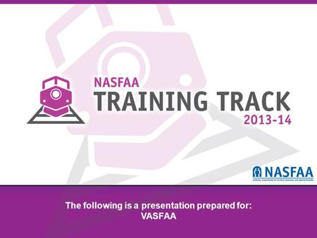 National Association of Student Financial Aid Administrators The following is a presentation prepared for: VASFAA.