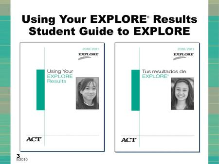 Using Your EXPLORE ® Results Student Guide to EXPLORE 3 9/2010.