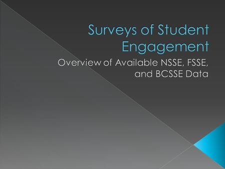 You will be familiar with the five NSSE benchmarks and the survey items that make up each benchmark. You will be familiar with the comparison groups.