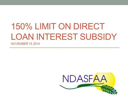 150% LIMIT ON DIRECT LOAN INTEREST SUBSIDY NOVEMBER 13, 2014.