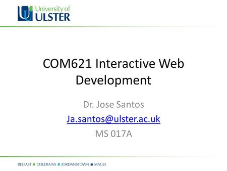 COM621 Interactive Web Development Dr. Jose Santos MS 017A.