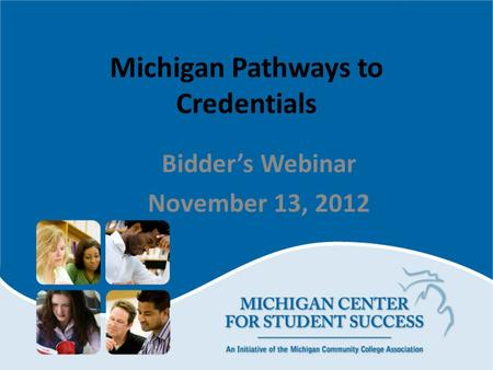Michigan Pathways to Credentials Bidder's Webinar November 13, 2012.