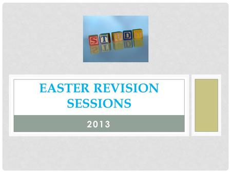 2013 EASTER REVISION SESSIONS. YEAR 9 Day and DateMorning Session (10-12)Afternoon (1-3) Tuesday 2 nd April Yr 9 GCSE Drama (YLE) Wednesday 3 rd April.