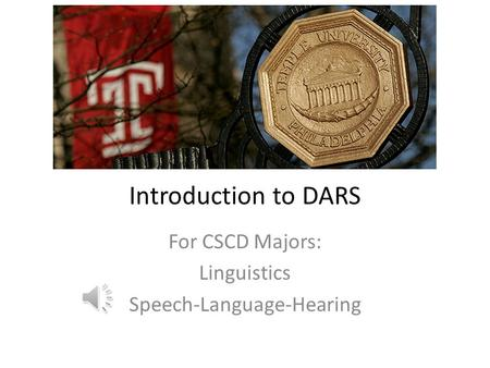 Introduction to DARS For CSCD Majors: Linguistics Speech-Language-Hearing.