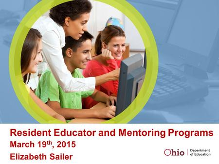 Resident Educator and Mentoring Programs March 19 th, 2015 Elizabeth Sailer.