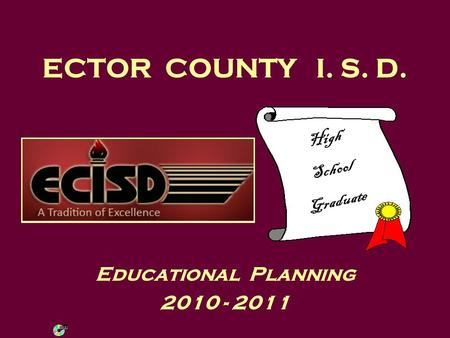 ECTOR COUNTY I. S. D. Educational Planning 2010 - 2011 High School Graduate.