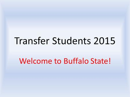 Transfer Students 2015 Welcome to Buffalo State!.