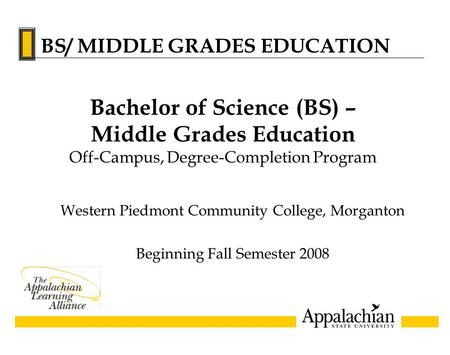 Western Piedmont Community College, Morganton Beginning Fall Semester 2008 Bachelor of Science (BS) – Middle Grades Education Off-Campus, Degree-Completion.