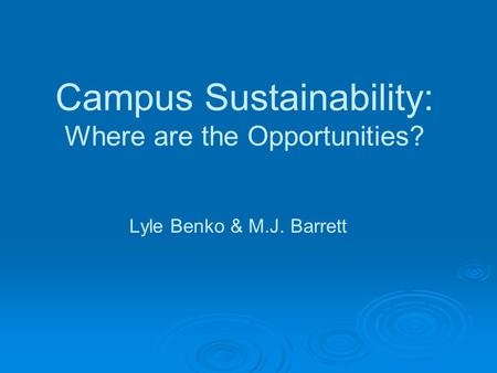 Campus Sustainability: Where are the Opportunities? Lyle Benko & M.J. Barrett.
