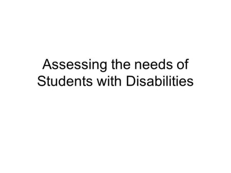 Assessing the needs of Students with Disabilities.