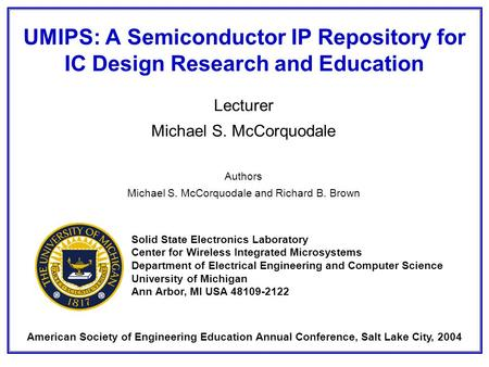 UMIPS: A Semiconductor IP Repository for IC Design Research and Education Lecturer Michael S. McCorquodale Authors Michael S. McCorquodale and Richard.
