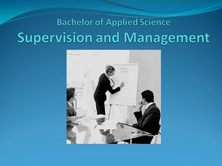 Supervision and Management What is a Bachelor of Applied Science program? Benefits Program Delivery and Location Curriculum /Course Sequencing Tuition.