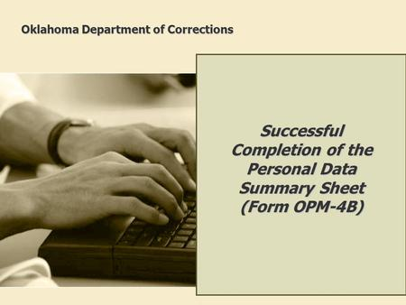 Oklahoma Department of Corrections Successful Completion of the Personal Data Summary Sheet (Form OPM-4B)