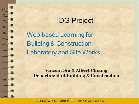 TDG Project Web-based Learning for Building & Construction Laboratory and Site Works Vincent Siu & Albert Cheung Department of Building & Construction.